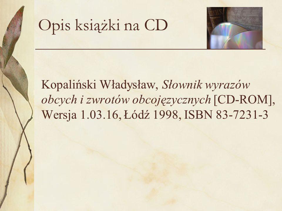 Opis książki na CD Kopaliński Władysław, Słownik wyrazów obcych i zwrotów obcojęzycznych [CD-ROM], Wersja 1.03.16, Łódź 1998, ISBN 83-7231-3.